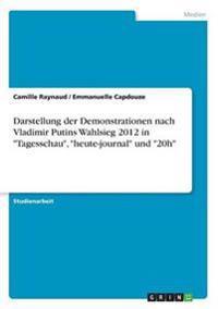 """Darstellung der Demonstrationen nach Vladimir Putins Wahlsieg 2012 in """"Tagesschau"""", """"heute-journal"""" und """"20h"""""""