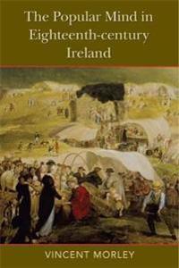 The Popular Mind in Eighteenth-century Ireland