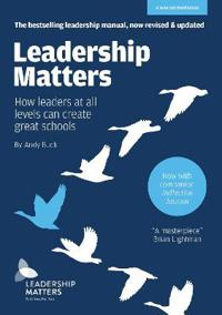 Leadership Matters: How Leaders at All Levels Can Create Great Schools: Revised and Updated Second Edition