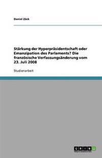 Starkung Der Hyperprasidentschaft Oder Emanzipation Des Parlaments? Die Franzosische Verfassungsanderung Vom 23. Juli 2008