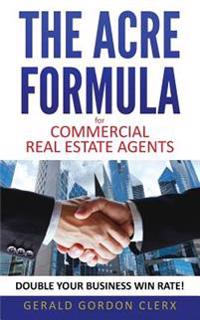 The Acre Formula for Commercial Real Estate Brokers: How to Overcome Client Fears, Frustrations and Positional Impasses