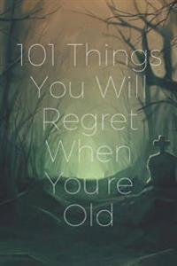 101 Things You Will Regret When You're Old: Birthday Book (Dark Version)