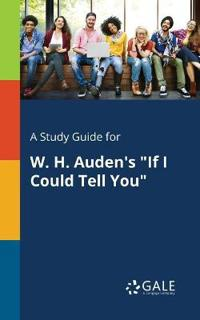 A Study Guide for W. H. Auden's If I Could Tell You
