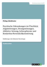 Psychische Erkrankungen im Überblick: Angststörungen, Zwangsstörungen, Affektive Störung, Schizophrenie und Borderline-Persönlichkeitsstörung