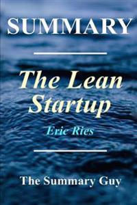 Summary - The Lean Startup: Book by Eric Ries - How Today's Entrepreneurs Use Continuous Innovation to Create Radically Successful Businesses