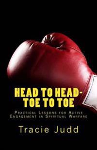 Head to Head-Toe to Toe: Practical Lessons for Active Engagement in Spiritual Warfare