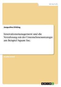 Innovationsmanagement und die Verzahnung mit der Unternehmensstrategie am Beispiel Square Inc.