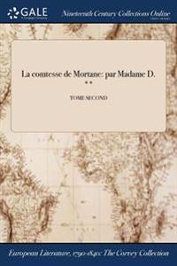 La Comtesse de Mortane: Par Madame D. **; Tome Second