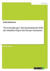 """Et in Arcadia ego"". Das humanistische Erbe des Arkadien-Topos bei Iacopo Sannazaro"