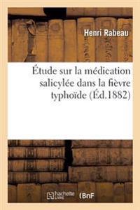 Etude Sur La Medication Salicylee Dans La Fievre Typhoide