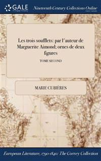 Les Trois Soufflets: Par L'Auteur de Marguerite Aimond; Ornes de Deux Figures; Tome Second