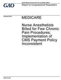 Medicare, Nurse Anesthetists Billed for Few Chronic Pain Procedures; Implementation of CMS Payment Policy Inconsistent: Report to Congressional Reques