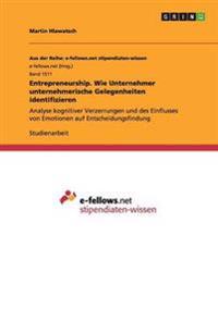 Entrepreneurship. Wie Unternehmer unternehmerische Gelegenheiten identifizieren