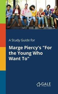 A Study Guide for Marge Piercy's for the Young Who Want to