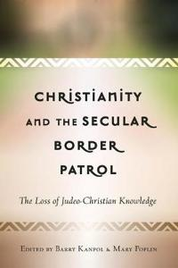 Christianity and the Secular Border Patrol: The Loss of Judeo-Christian Knowledge