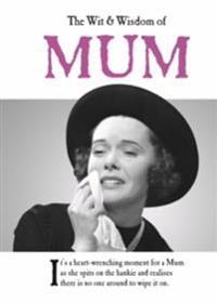 The Wit & Wisdom of Mum