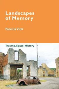 Landscapes of Memory: Trauma, Space, History