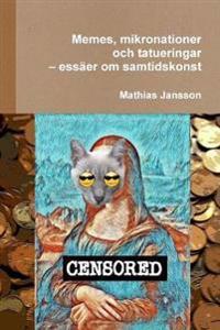 Memes, mikronationer och tatueringar - essäer om samtidskonst