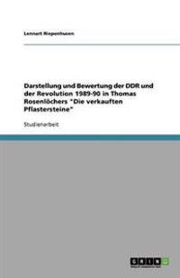Darstellung Und Bewertung Der Ddr Und Der Revolution 1989-90 in Thomas Rosenlochers Die Verkauften Pflastersteine