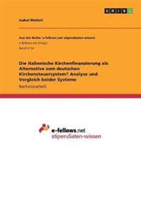 Die Italienische Kirchenfinanzierung ALS Alternative Zum Deutschen Kirchensteuersystem? Analyse Und Vergleich Beider Systeme