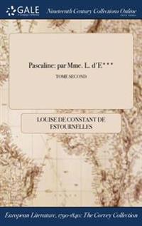 Pascaline: Par Mme. L. D'E***; Tome Second