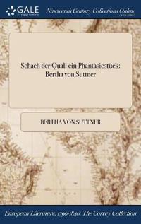 Schach Der Qual: Ein Phantasiestuck: Bertha Von Suttner