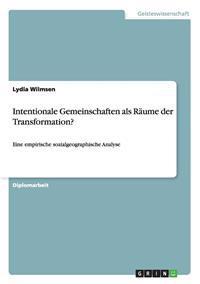 Intentionale Gemeinschaften ALS Raume Der Transformation?