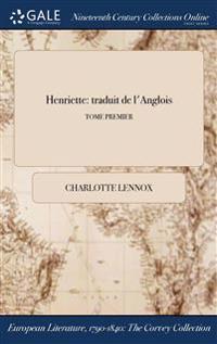 Henriette: Traduit de L'Anglois; Tome Premier