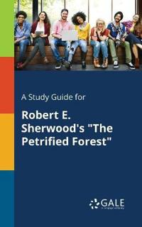 A Study Guide for Robert E. Sherwood's the Petrified Forest