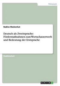 Deutsch als Zweitsprache: Fördermaßnahmen zum Wortschatzerwerb und Bedeutung der Erstsprache