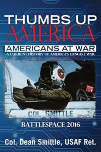 Thumbs Up America Americans at War a Current History of America's Longest War: Battlespace 2016