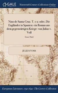 Nino de Santa-Cruz. T. 1-2: Oder, Die Englander in Spanien: Ein Roman Aus Dem Gegenwartigen Kriege: Von Julius V. Vo; Erster Theil