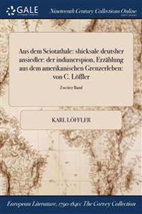Aus Dem Sciotathale: Shicksale Deutsher Ansiedler: Der Indianerspion, Erzahlung Aus Dem Amerikanischen Grenzerleben: Von C. Loffler; Zweite