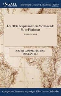 Les Effets Des Passions: Ou, Memoires de M. de Floricourt; Tome Premier