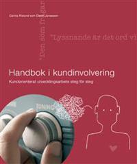 Handbok i kundinvolvering : kundorienterat utvecklingsarbete steg för steg