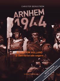 Arnhem 1944 - Slaget om Holland Del 2: Den förlorade segern