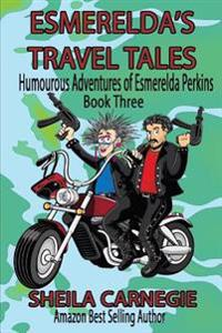 Esmerelda's Travel Tales: Humourous Adventures of Esmerelda Perkins, Book Three