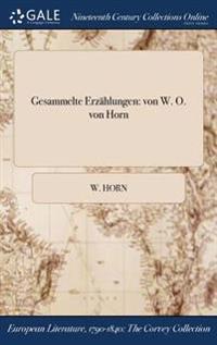 Gesammelte Erzahlungen: Von W. O. Von Horn