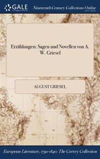 Erzahlungen: Sagen Und Novellen Von A. W. Griesel
