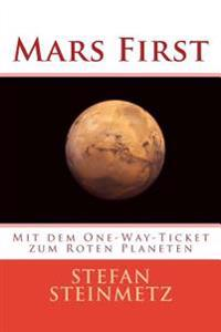 Mars First: Mit Dem One-Way-Ticket Zum Roten Planeten
