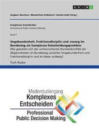 Ungebundenheit, Fraktionsdisziplin und -zwang im Bundestag als komplexes Entscheidungsproblem