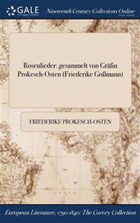 Rosenlieder: Gesammelt Von Grafin Prokesch-Osten (Friederike Gomann)