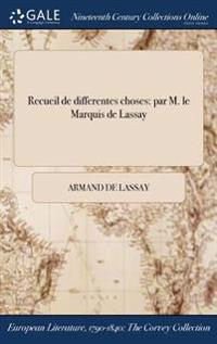 Recueil de Differentes Choses: Par M. Le Marquis de Lassay