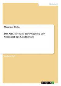 Das ARCH-Modell zur Prognose der Volatilität des Goldpreises