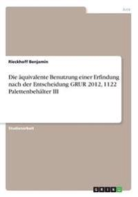 Die AEquivalente Benutzung Einer Erfindung Nach Der Entscheidung Grur 2012, 1122 Palettenbehalter III