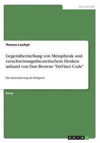 """Gegenüberstellung von Metaphysik und verschwörungstheoretischem Denken anhand von Dan Browns """"DaVinci Code"""""""