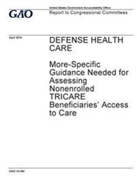 Defense Health Care, More-Specific Guidance Needed for Assessing Nonenrolled Tricare Beneficiaries' Access to Care: Report to Congressional Committees