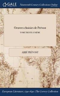 Oeuvres Choisies de Prevost; Tome Trente-Unieme