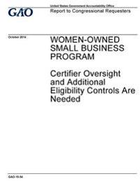 Women-Owned Small Business Program, Certifier Oversight and Additional Eligibility Controls Are Needed: Report to Congressional Requesters.
