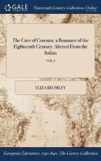 The Cave of Cosenza: A Romance of the Eighteenth Century: Altered from the Italian; Vol. I